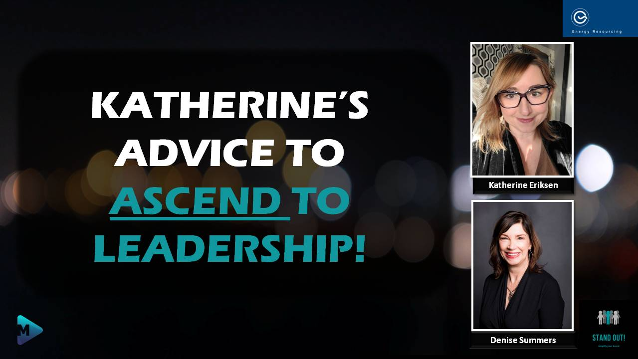 Stand Out! – Katherine's Advice to Ascend to Leadership